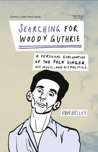 Searching for Woody Guthrie: A Personal Exploration of the Folk Singer, His Music, and His Politics - Charles K. Wolfe Music Series (Paperback)