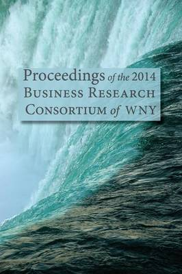 Proceedings of the 2014 Business Research Consortium Conference (Paperback)