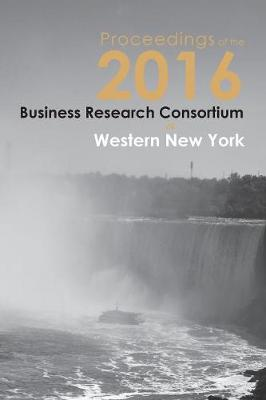 Proceedings of the 2016 Business Research Consortium (Paperback)