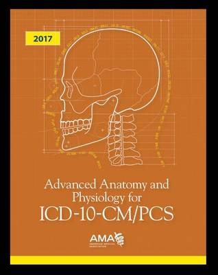 Advanced Anatomy and Physiology for ICD-10-CM/PCS 2017 (Paperback)