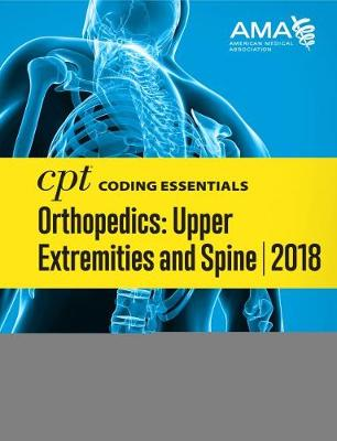 CPT (R) Coding Essentials for Orthopedics: Upper Extremities and Spine 2018 (Spiral bound)