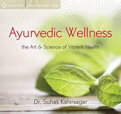 Ayurvedic Wellness: The Art and Science of Vibrant Health (CD-Audio)
