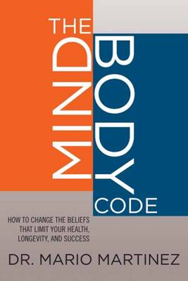 Mindbody Code: How to Change the Beliefs That Limit Your Health, Longevity, and Success (Hardback)