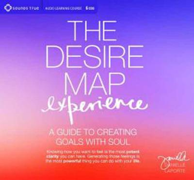 Desire Map Experience: A Guide to Creating Goals with Soul (CD-Audio)