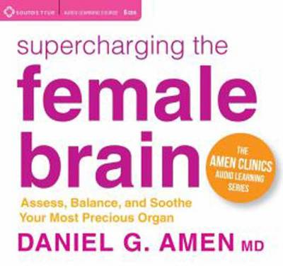 Supercharging the Female Brain: Assess, Balance, and Soothe Your Most Precious Organ - The Amen Clinics Audio Learning (CD-Audio)