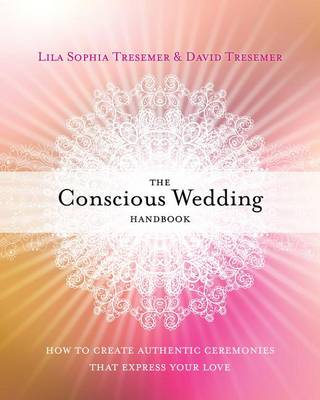 Conscious Wedding Handbook: How to Create Authentic Ceremonies That Express Your Love (Paperback)