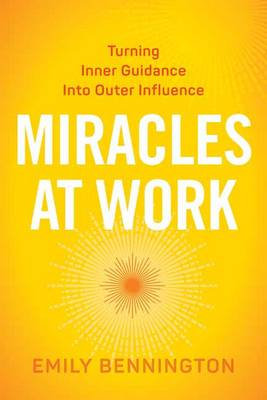 Miracles at Work: Turning Inner Guidance into Outer Influence (Paperback)