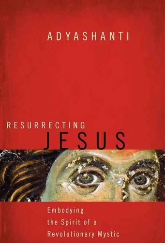 Resurrecting Jesus: Embodying the Spirit of a Revolutionary Mystic (Paperback)