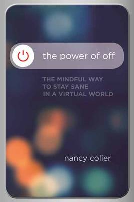 Power of off: The Mindful Way to Stay Sane in a Virtual World (Paperback)