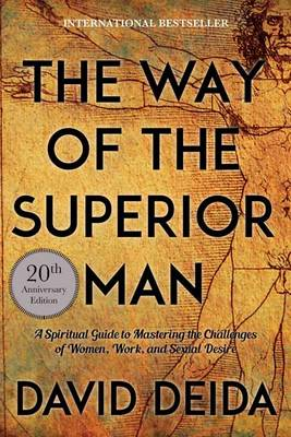 The Way of the Superior Man: A Spiritual Guide to Mastering the Challenges of Women, Work, and Sexual Desire (20th Anniversary Edition) (Paperback)