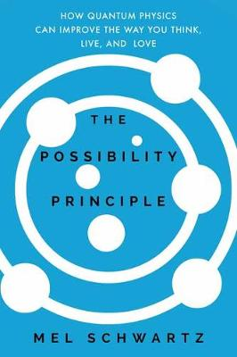 The Possibility Principle: How Quantum Physics Can Improve the Way You Think, Live, and Love (Hardback)