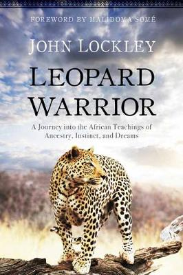 Leopard Warrior: A Journey into the African Teachings of Ancestry, Instinct, and Dreams (Paperback)