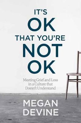It's Ok That You'Re Not Ok: Meeting Grief and Loss in a Culture That Doesn't Understand (Paperback)