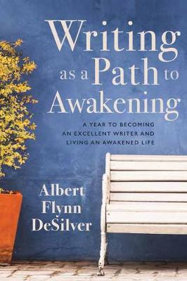 Writing as a Path to Awakening: A Year to Becoming an Excellent Writer and Living an Awakened Life (Paperback)
