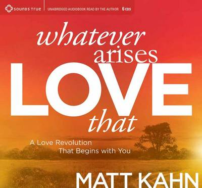 Whatever Arises, Love That: A Love Revolution That Begins with You (CD-Audio)