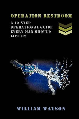 Operation Restroom: A 12 Step Operational Guide Every Man Should Live By (Paperback)
