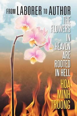 From Laborer to Author: The Flowers in Heaven Are Rooted in Hell (Paperback)