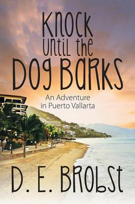 Knock Until the Dog Barks: An Adventure in Puerto Vallarta (Paperback)