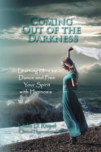 Coming Out of the Darkness: Learning How to Dance and Free Your Spirit with Hypnosis (Paperback)