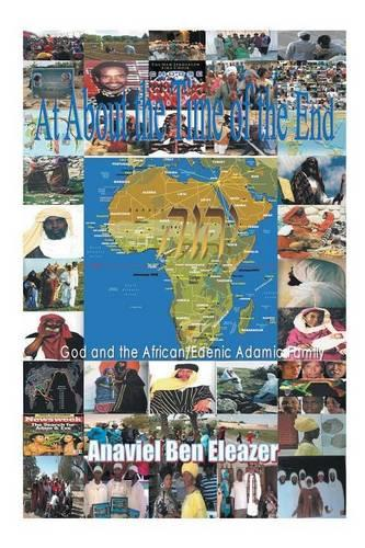 At About the Time of the End: God and the African/Edenic Adamic Family (Paperback)