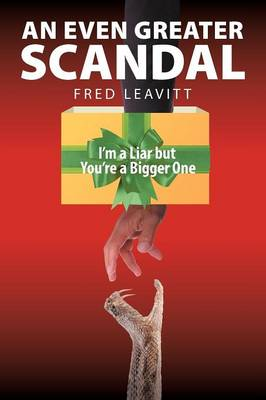 An Even Greater Scandal: I'm a Liar But You're a Bigger One (Paperback)