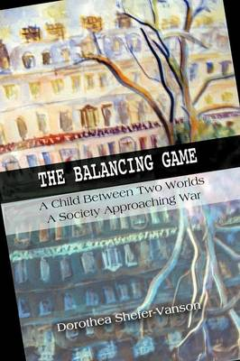 The Balancing Game: A Child Between Two Worlds, A Society Approaching War (Paperback)