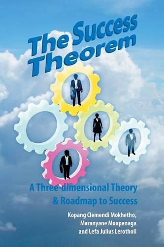The Success Theorem: A Three-dimensional Theory & Road-map to Success (Paperback)