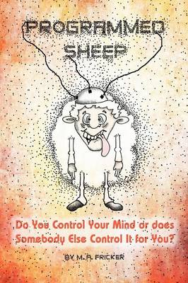 Programmed Sheep: Do You Control Your Mind or Does Somebody Else Control It for You? (Paperback)