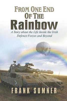 From One End of the Rainbow: A Story about the Life Inside the Irish Defence Forces and Beyond (Paperback)