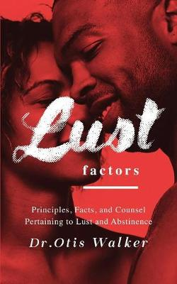 Lustfactors: Principles, Facts, and Counsel Pertaining to Lust and Abstinence (Paperback)