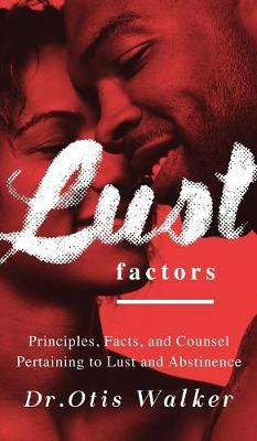 Lustfactors: Principles, Facts, and Counsel Pertaining to Lust and Abstinence (Hardback)
