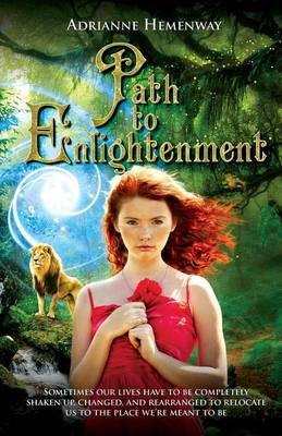 Path to Enlightenment: Sometimes Our Lives Have to Be Completely Shaken Up, Changed, & Rearranged to Relocate Us to the Place We're Meant to Be (Paperback)