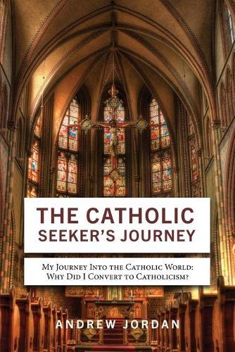 The Catholic Seeker's Journey: My Journey Into the Catholic World (Paperback)