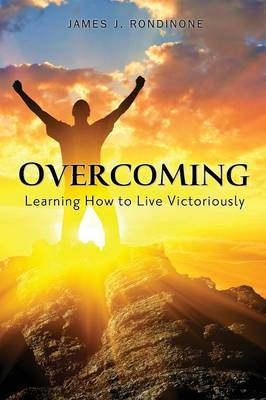 Overcoming: Learning How to Live Victoriously (Paperback)