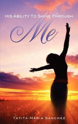 His Ability to Shine Through Me (Paperback)
