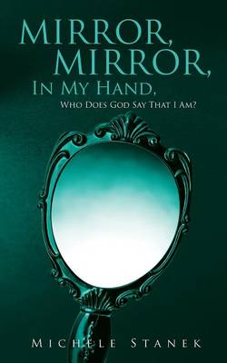 Mirror, Mirror, in My Hand, Who Does God Say That I Am? (Paperback)