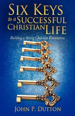 Six Keys to a Successful Christian Life (Paperback)