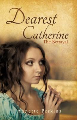 Dearest Catherine: The Betrayal (Paperback)
