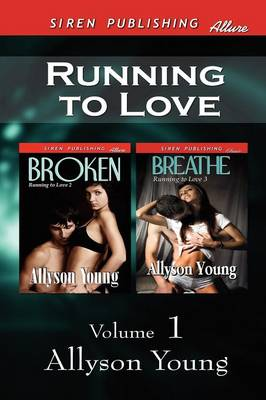 Running to Love, Volume 1 [Broken: Breathe] (Siren Publishing Allure) (Paperback)