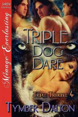 Triple Dog Dare [Triple Trouble 4] (Siren Publishing Menage Everlasting) (Paperback)