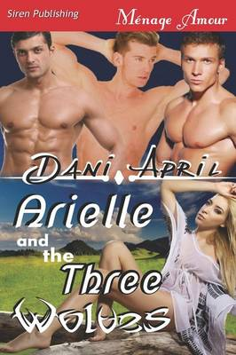 Arielle and the Three Wolves (Siren Publishing Menage Amour) (Paperback)
