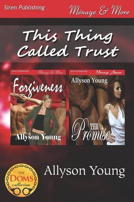 This Thing Called Trust [Forgiveness: The Promise] (Siren Publishing Menage and More) (Paperback)
