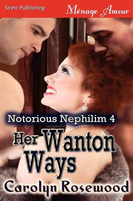 Her Wanton Ways [Notorious Nephilim 4] (Siren Publishing Menage Amour) (Paperback)
