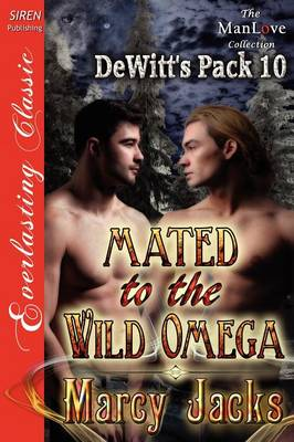 Mated to the Wild Omega [Dewitt's Pack 10] (Siren Publishing Everlasting Classic Manlove) (Paperback)