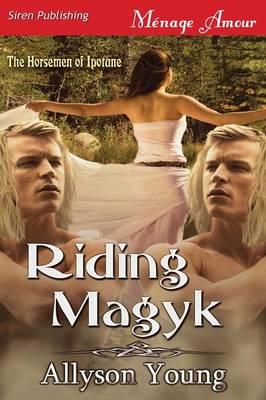 Riding Magyk [The Horsemen of Ipotane 1] (Siren Publishing Menage Amour) (Paperback)