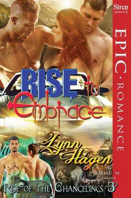 Rise to Embrace [Rise of the Changelings, Book 3] (Siren Publishing Epic Romance, Manlove) - Rise of the Changelings (Paperback)