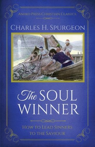 The Soul Winner: How to Lead Sinners to the Saviour (Updated Edition) (Paperback)