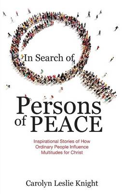 In Search of Persons of Peace: Inspirational Stories of How Ordinary People Influence Multitudes for Christ (Paperback)