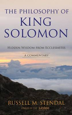 The Philosophy of King Solomon: Hidden Wisdom from Ecclesiastes (Paperback)