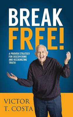 Break Free!: A Proven Strategy for Discovering and Recognizing Truth (Paperback)